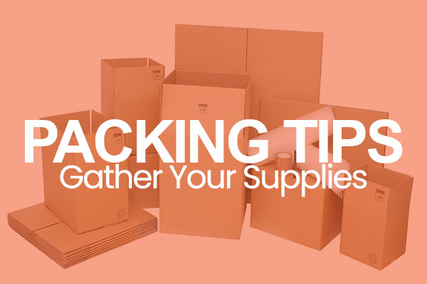 Packing Tips Gather Your Supplies text over image of assorted sizes of moving boxes with orange overlay